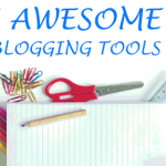 7 Awesome Blogging Tools That Will Make You Insanely Productive!