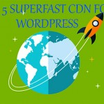 Top 6 Best CDN for WordPress 2017 that will make your site Blazing Fast